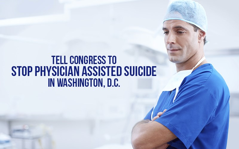 Tell Congress to stop physician assisted suicide