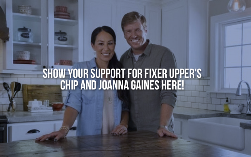 Show your support for Fixer Upper's Chip and Joanna Gaines here!