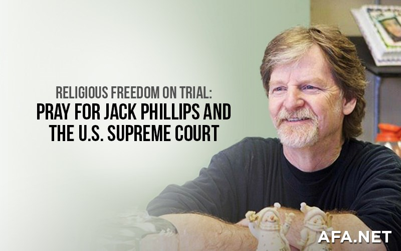 Religious Freedom on trial: Pray for Jack Phillips and the U.S. Supreme Court