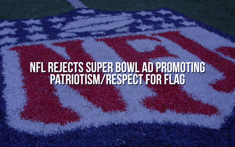 NFL rejects Super Bowl ad promoting patriotism/respect for flag