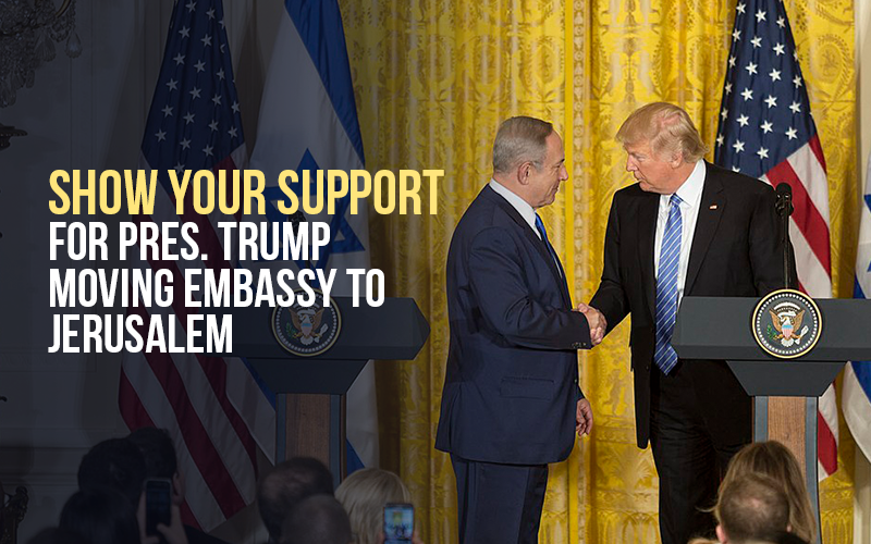 Show your support for Pres. Trump moving embassy to Jerusalem