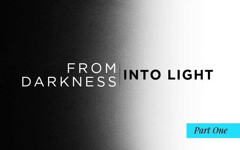 From Darkness into Light (A Blog Series)